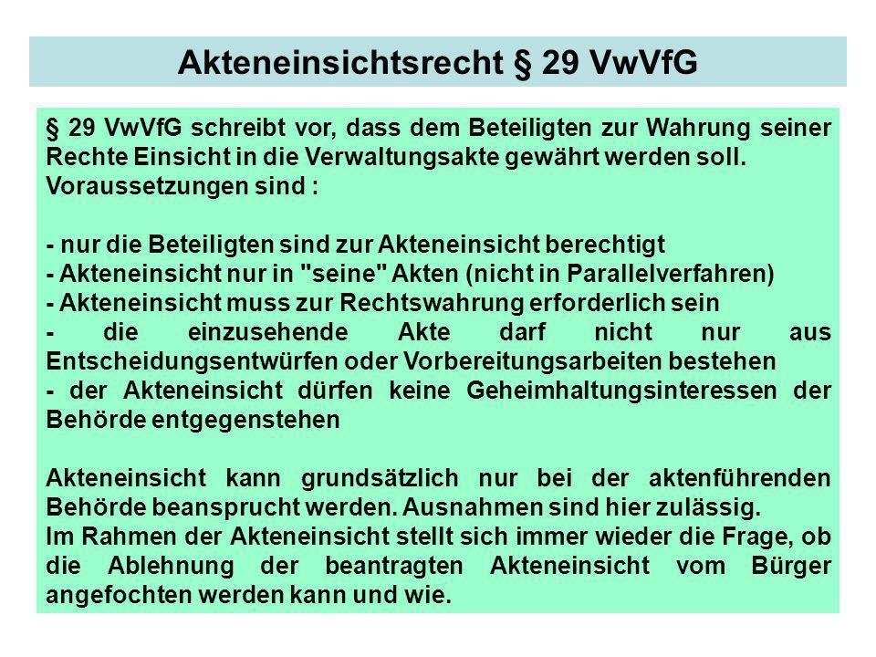 Akteneinsichtsrecht § 29 VwVfG § 29 VwVfG schreibt vor, dass dem Beteiligten zur Wahrung seiner Rechte Einsicht in die Verwaltungsakte gewährt werden