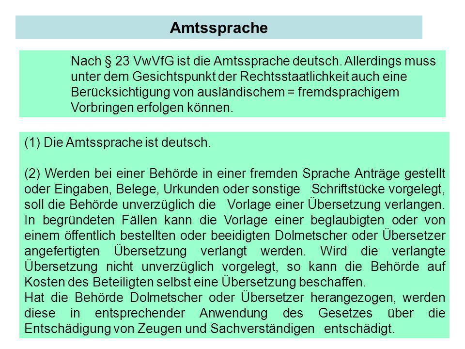 Nach § 23 VwVfG ist die Amtssprache deutsch. Allerdings muss unter dem Gesichtspunkt der Rechtsstaatlichkeit auch eine Berücksichtigung von ausländisc