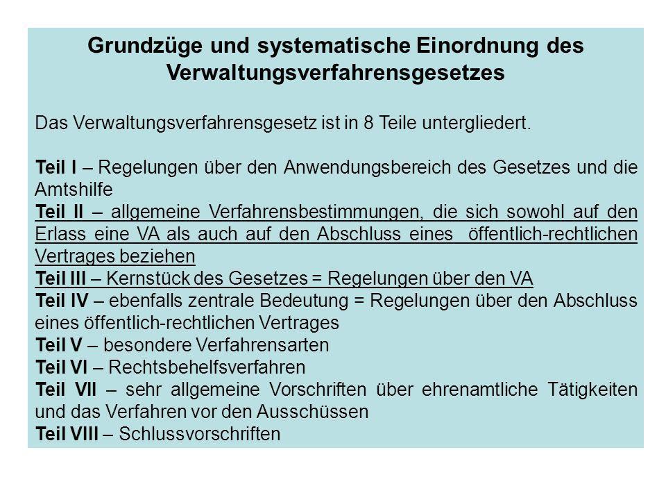 Grundzüge und systematische Einordnung des Verwaltungsverfahrensgesetzes Das Verwaltungsverfahrensgesetz ist in 8 Teile untergliedert. Teil I – Regelu