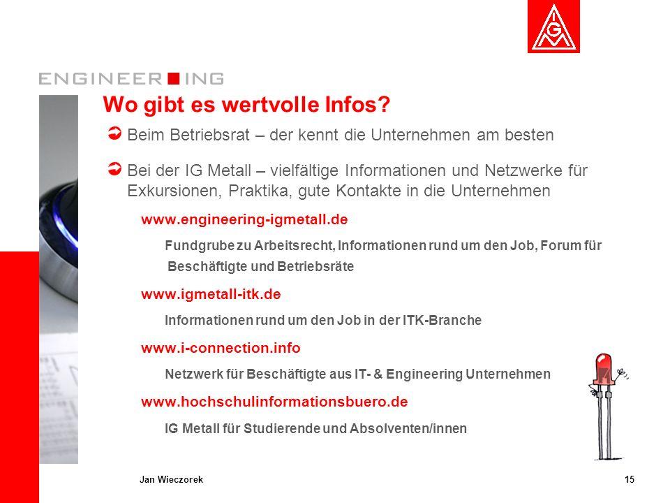 15Jan Wieczorek Wo gibt es wertvolle Infos? Beim Betriebsrat – der kennt die Unternehmen am besten Bei der IG Metall – vielfältige Informationen und N