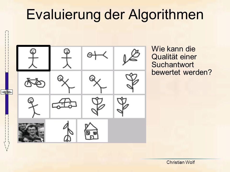 Christian Wolf Evaluierung der Algorithmen Wie kann die Qualität einer Suchantwort bewertet werden?
