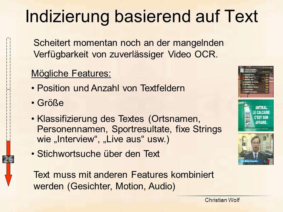 Christian Wolf Indizierung basierend auf Text Scheitert momentan noch an der mangelnden Verfügbarkeit von zuverlässiger Video OCR.