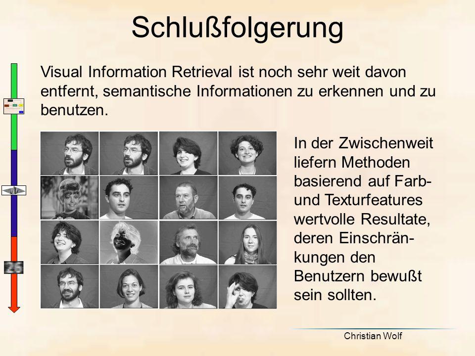 Christian Wolf Schlußfolgerung Visual Information Retrieval ist noch sehr weit davon entfernt, semantische Informationen zu erkennen und zu benutzen.