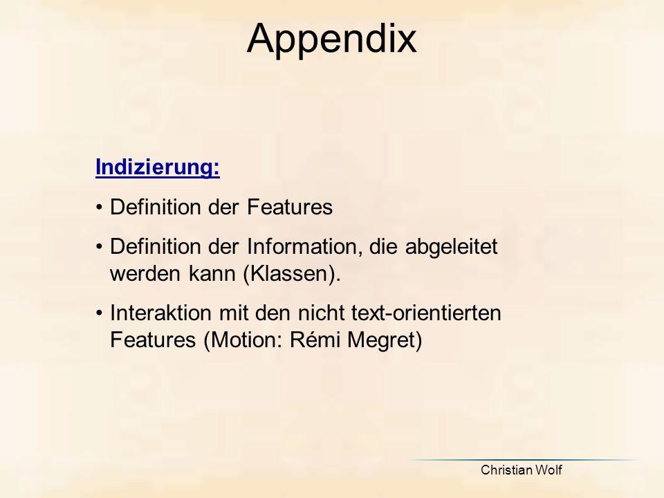 Christian Wolf Appendix Indizierung: Definition der Features Definition der Information, die abgeleitet werden kann (Klassen).