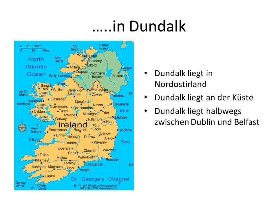 …..in Dundalk Dundalk liegt in Nordostirland Dundalk liegt an der Küste Dundalk liegt halbwegs zwischen Dublin und Belfast