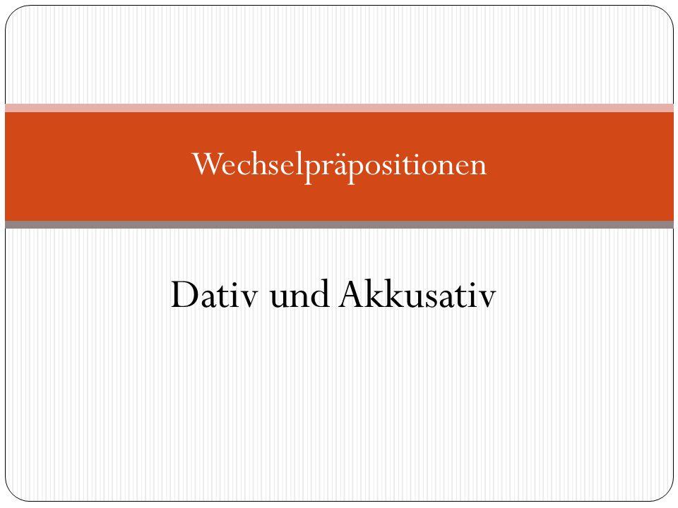Dativ + Wo?Akkusativ + Wohin.Dativ drückt eine Situation im Ruhestand bzw.