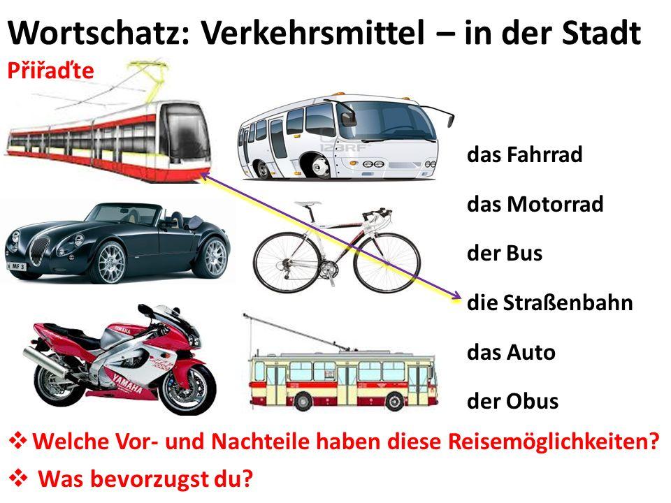 Wortschatz: Verkehrsmittel – in der Stadt Přiřaďte das Fahrrad das Motorrad der Bus die Straßenbahn das Auto der Obus Welche Vor- und Nachteile haben diese Reisemöglichkeiten.