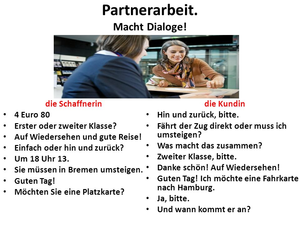 Partnerarbeit.Macht Dialoge. die Schaffnerin 4 Euro 80 Erster oder zweiter Klasse.