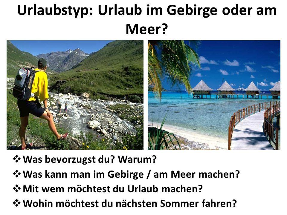 Urlaubstyp: Urlaub im Gebirge oder am Meer.Was bevorzugst du.
