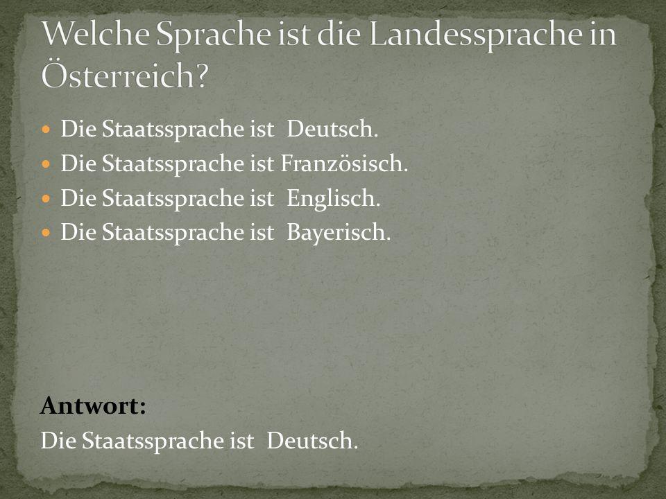 Die Staatssprache ist Deutsch.Die Staatssprache ist Französisch.
