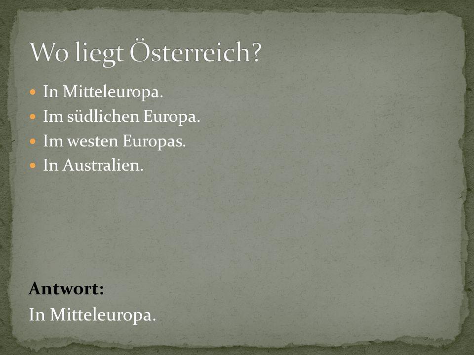 In Mitteleuropa. Im südlichen Europa. Im westen Europas. In Australien. Antwort: In Mitteleuropa.