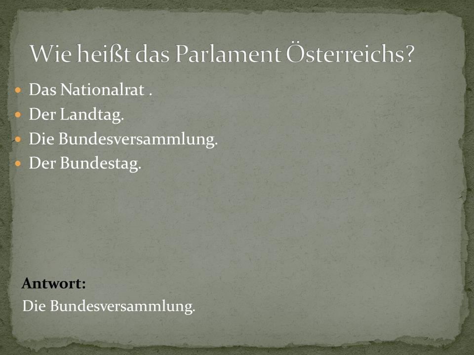 Das Nationalrat. Der Landtag. Die Bundesversammlung. Der Bundestag. Antwort: Die Bundesversammlung.