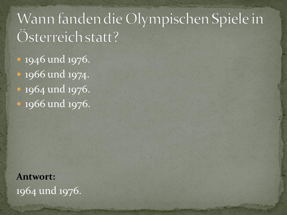 1946 und 1976. 1966 und 1974. 1964 und 1976. 1966 und 1976. Antwort: 1964 und 1976.