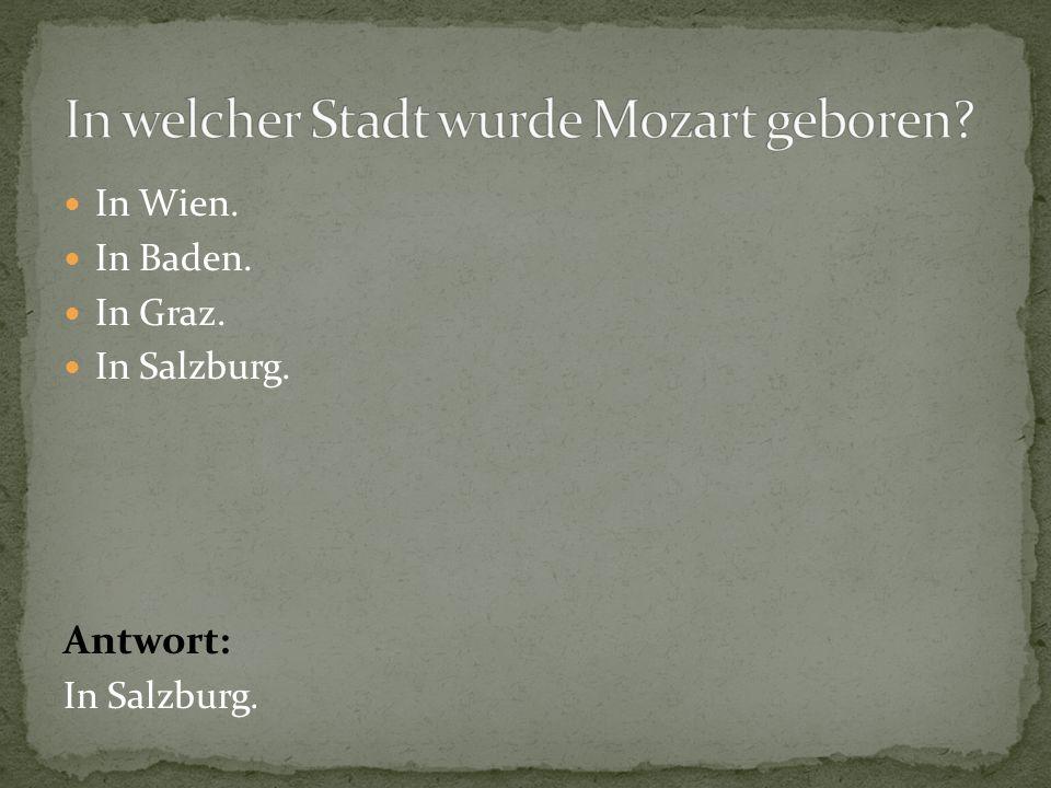In Wien. In Baden. In Graz. In Salzburg. Antwort: In Salzburg.