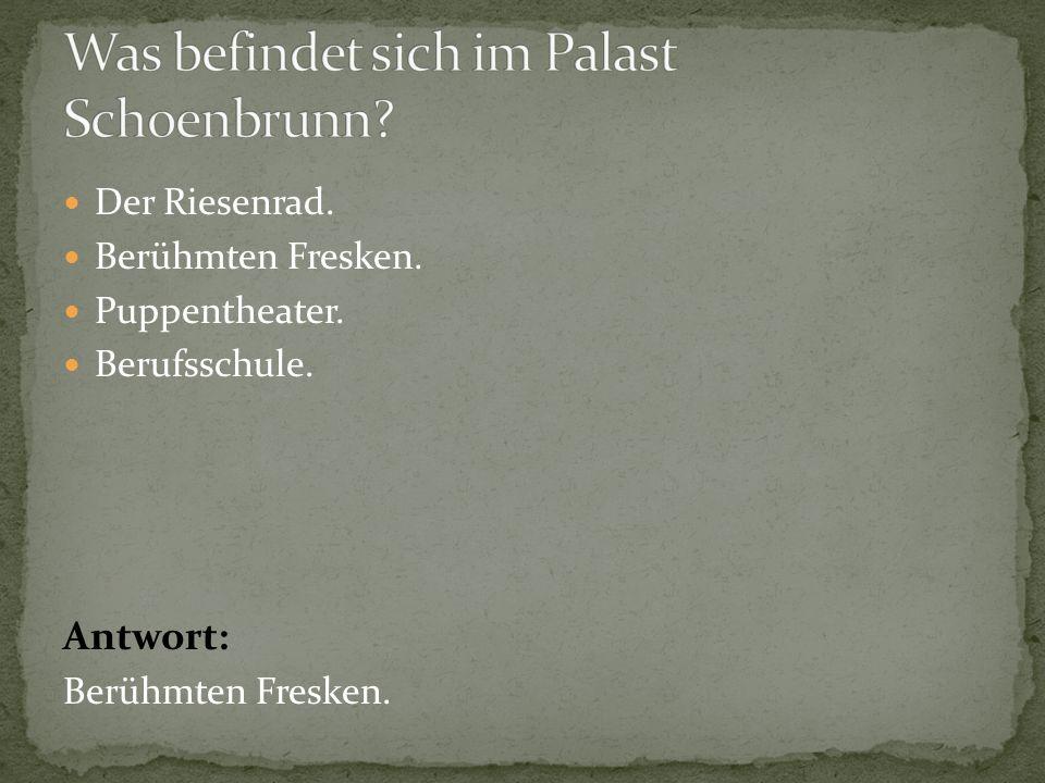 Der Riesenrad. Berühmten Fresken. Puppentheater. Berufsschule. Antwort: Berühmten Fresken.