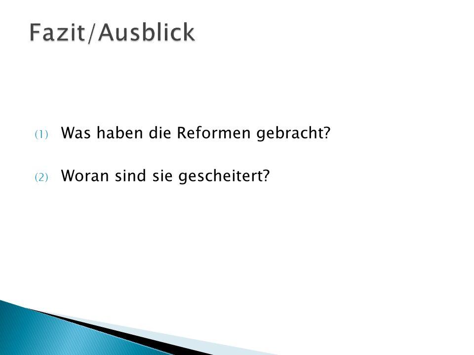 (1) Was haben die Reformen gebracht? (2) Woran sind sie gescheitert?