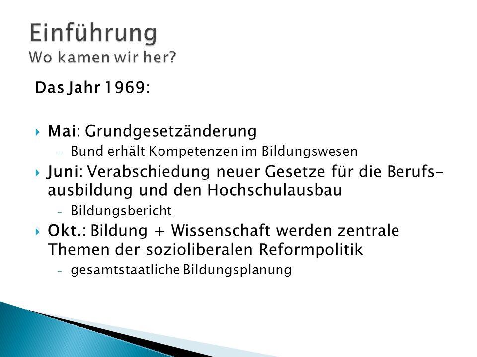 Das Jahr 1969: Mai: Grundgesetzänderung Bund erhält Kompetenzen im Bildungswesen Juni: Verabschiedung neuer Gesetze für die Berufs- ausbildung und den