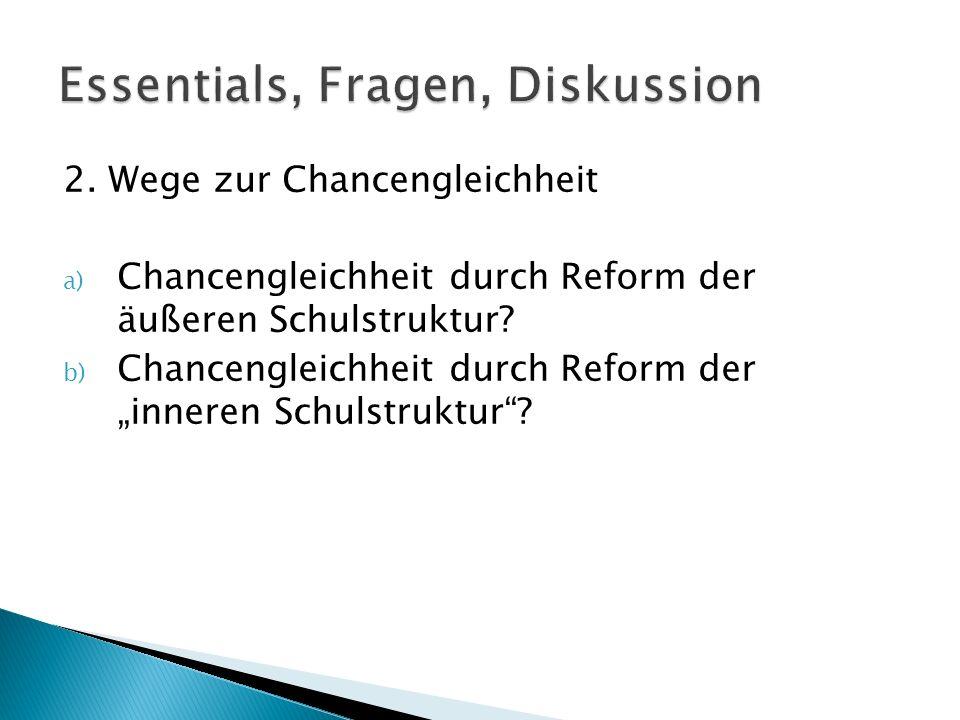 2. Wege zur Chancengleichheit a) Chancengleichheit durch Reform der äußeren Schulstruktur? b) Chancengleichheit durch Reform der inneren Schulstruktur