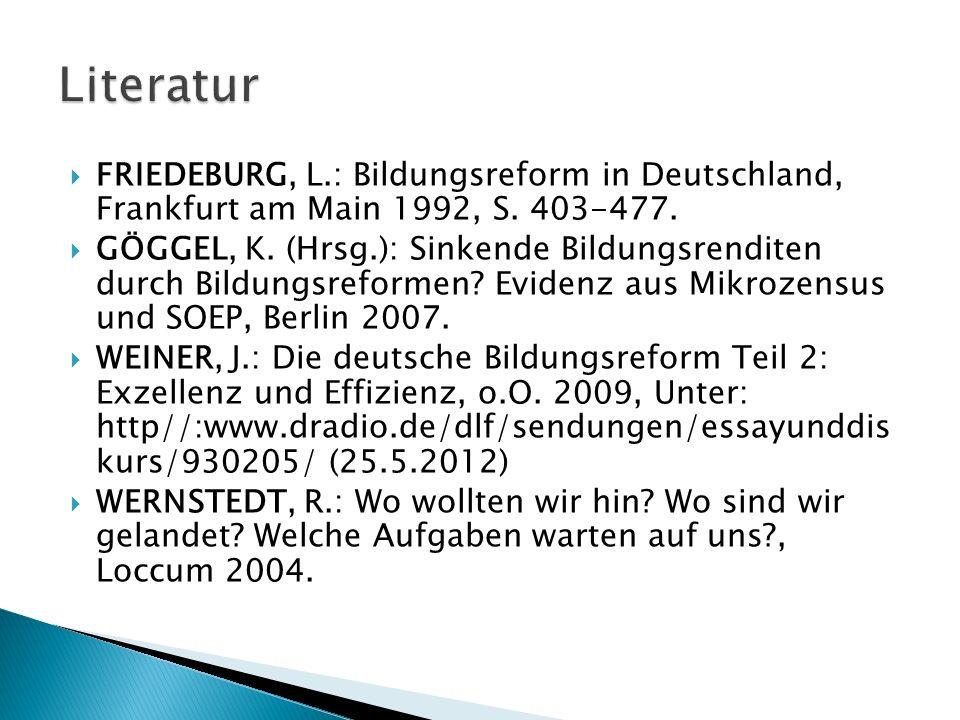 FRIEDEBURG, L.: Bildungsreform in Deutschland, Frankfurt am Main 1992, S. 403-477. GÖGGEL, K. (Hrsg.): Sinkende Bildungsrenditen durch Bildungsreforme