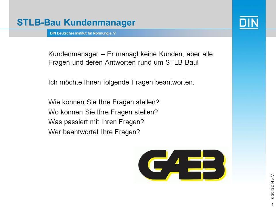 DIN Deutsches Institut für Normung e. V. © 2012 DIN e. V. 1 STLB-Bau Kundenmanager Kundenmanager – Er managt keine Kunden, aber alle Fragen und deren