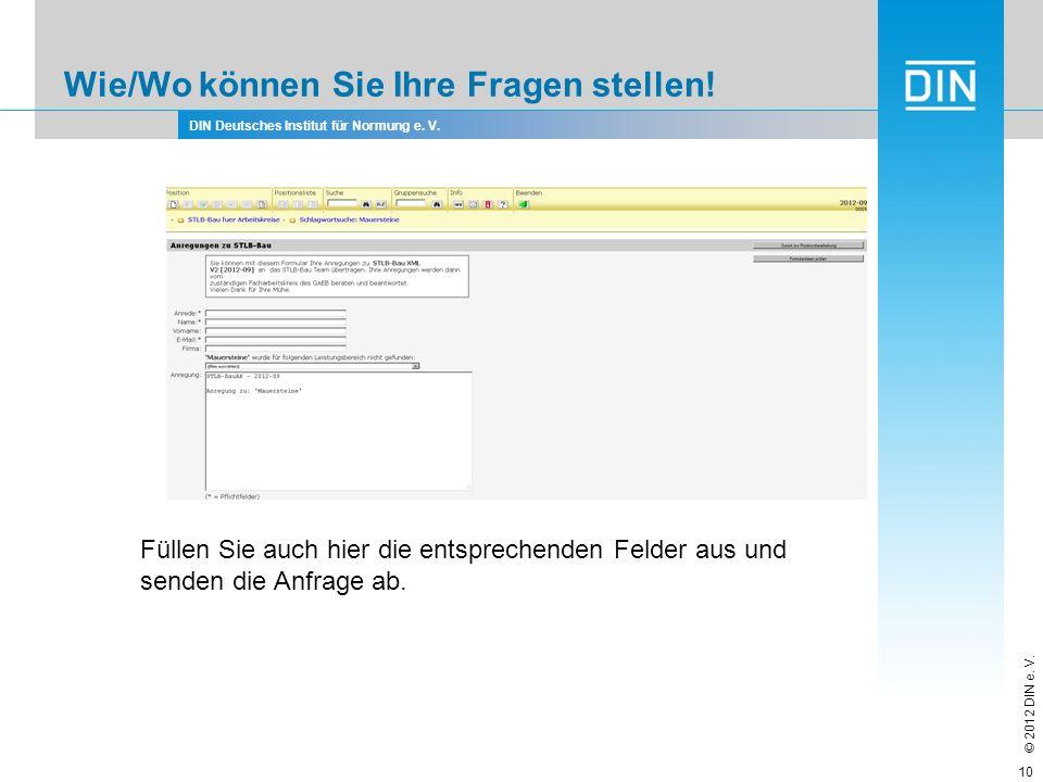 DIN Deutsches Institut für Normung e. V. © 2012 DIN e. V. Wie/Wo können Sie Ihre Fragen stellen! 10 Füllen Sie auch hier die entsprechenden Felder aus
