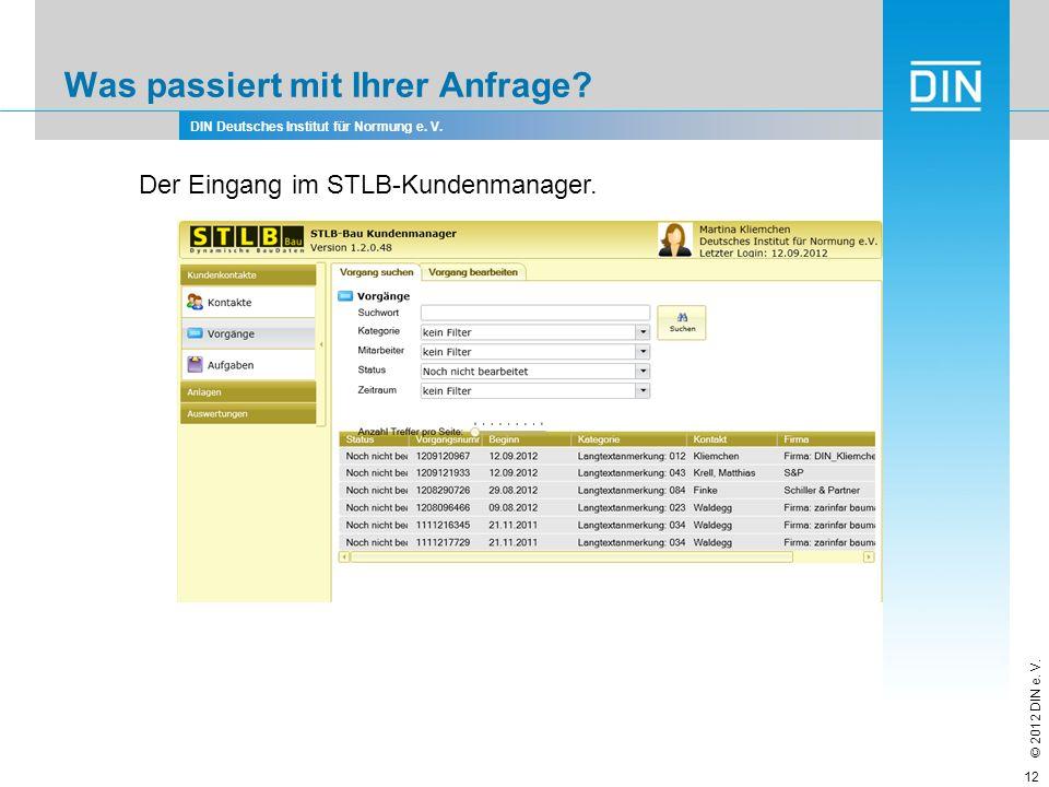 DIN Deutsches Institut für Normung e. V. © 2012 DIN e. V. Was passiert mit Ihrer Anfrage? 12 Der Eingang im STLB-Kundenmanager.