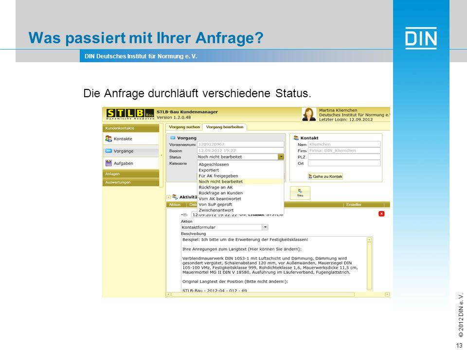 DIN Deutsches Institut für Normung e. V. © 2012 DIN e. V. Was passiert mit Ihrer Anfrage? Die Anfrage durchläuft verschiedene Status. 13