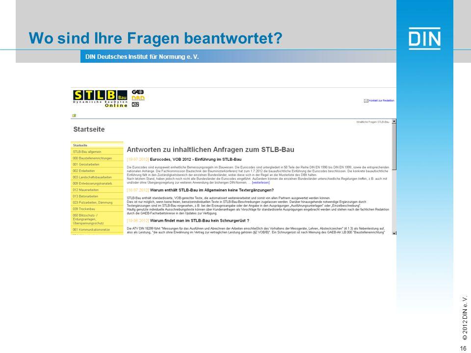 DIN Deutsches Institut für Normung e. V. © 2012 DIN e. V. Wo sind Ihre Fragen beantwortet? 16