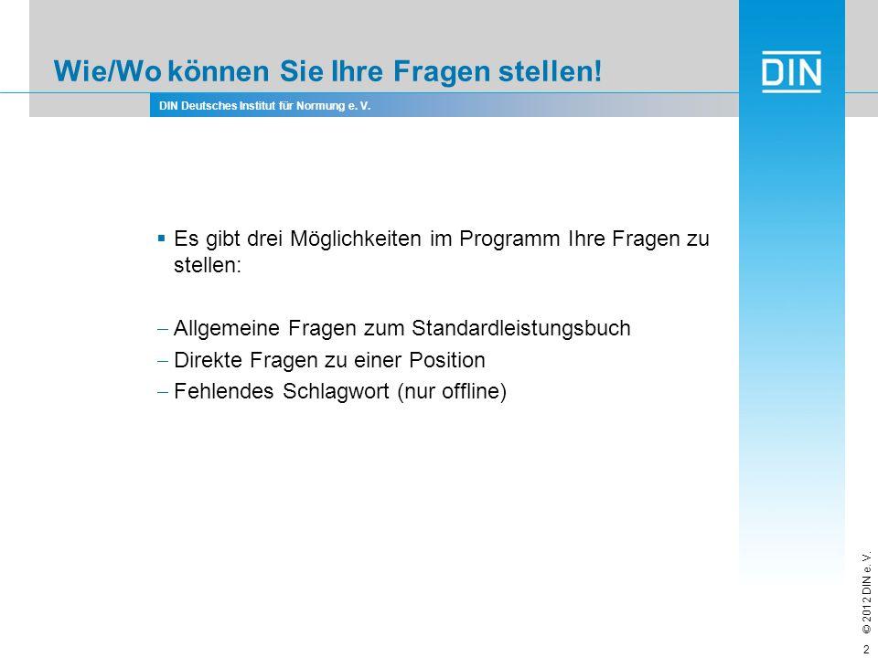 DIN Deutsches Institut für Normung e. V. © 2012 DIN e. V. Wie/Wo können Sie Ihre Fragen stellen! Es gibt drei Möglichkeiten im Programm Ihre Fragen zu