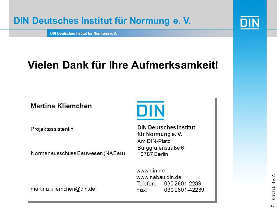 DIN Deutsches Institut für Normung e. V. © 2012 DIN e. V. 20 Martina Kliemchen Projektassistentin DIN Deutsches Institut für Normung e. V. Am DIN-Plat