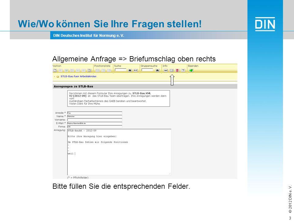 DIN Deutsches Institut für Normung e. V. © 2012 DIN e. V. Wie/Wo können Sie Ihre Fragen stellen! Allgemeine Anfrage => Briefumschlag oben rechts Bitte