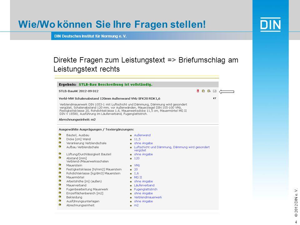 DIN Deutsches Institut für Normung e. V. © 2012 DIN e. V. Wie/Wo können Sie Ihre Fragen stellen! Direkte Fragen zum Leistungstext => Briefumschlag am