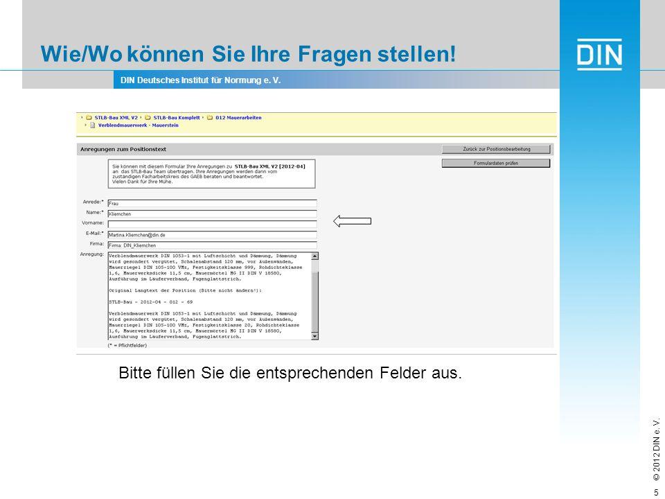 DIN Deutsches Institut für Normung e. V. © 2012 DIN e. V. Wie/Wo können Sie Ihre Fragen stellen! Bitte füllen Sie die entsprechenden Felder aus. 5