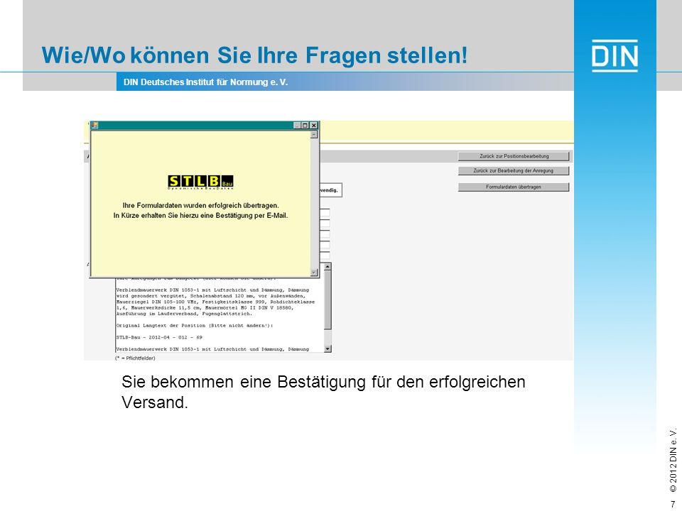 DIN Deutsches Institut für Normung e. V. © 2012 DIN e. V. Wie/Wo können Sie Ihre Fragen stellen! Sie bekommen eine Bestätigung für den erfolgreichen V