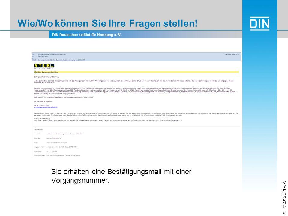 DIN Deutsches Institut für Normung e. V. © 2012 DIN e. V. Wie/Wo können Sie Ihre Fragen stellen! Sie erhalten eine Bestätigungsmail mit einer Vorgangs