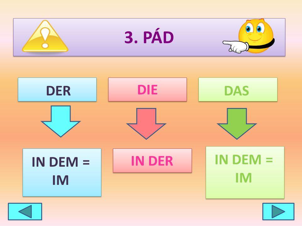 3. PÁD DIE DERDAS IN DER IN DEM = IM IN DEM = IM