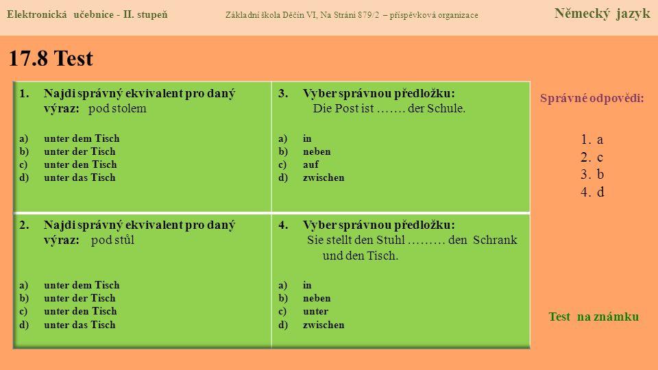 17.8 Test Správné odpovědi: 1.a 2.c 3.b 4.d Test na známku Elektronická učebnice - II. stupeň Základní škola Děčín VI, Na Stráni 879/2 – příspěvková o