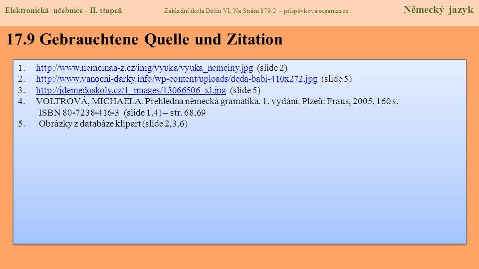 17.9 Gebrauchtene Quelle und Zitation 1.http://www.nemcinaa-z.cz/img/vyuka/vyuka_nemciny.jpg (slide 2)http://www.nemcinaa-z.cz/img/vyuka/vyuka_nemciny