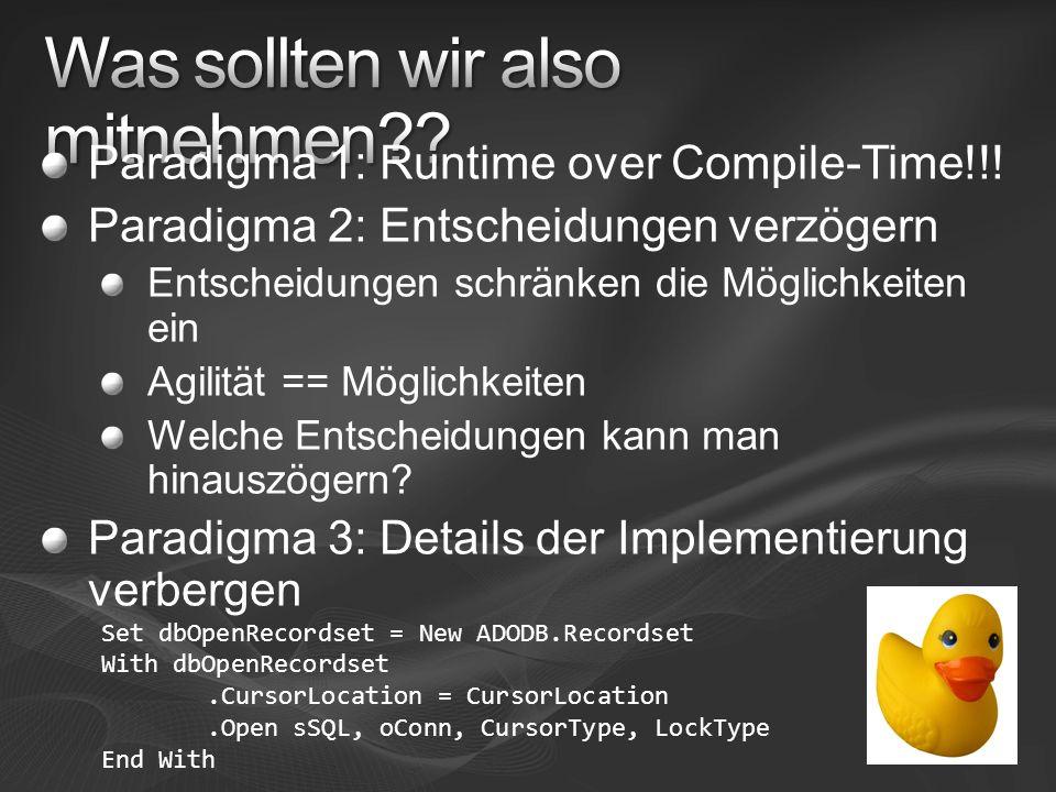 Paradigma 1: Runtime over Compile-Time!!! Paradigma 2: Entscheidungen verzögern Entscheidungen schränken die Möglichkeiten ein Agilität == Möglichkeit