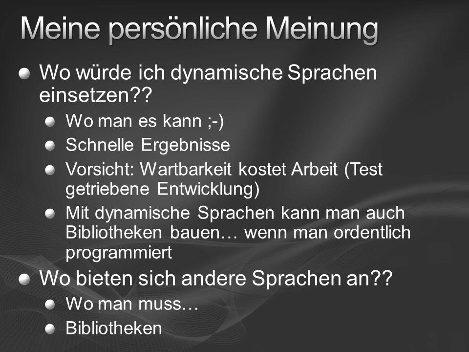 Wo würde ich dynamische Sprachen einsetzen?? Wo man es kann ;-) Schnelle Ergebnisse Vorsicht: Wartbarkeit kostet Arbeit (Test getriebene Entwicklung)