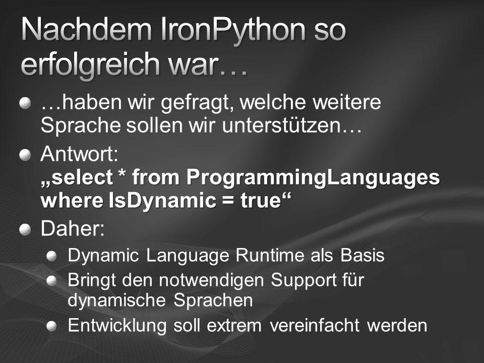 …haben wir gefragt, welche weitere Sprache sollen wir unterstützen… select * from ProgrammingLanguages where IsDynamic = true Antwort: select * from P