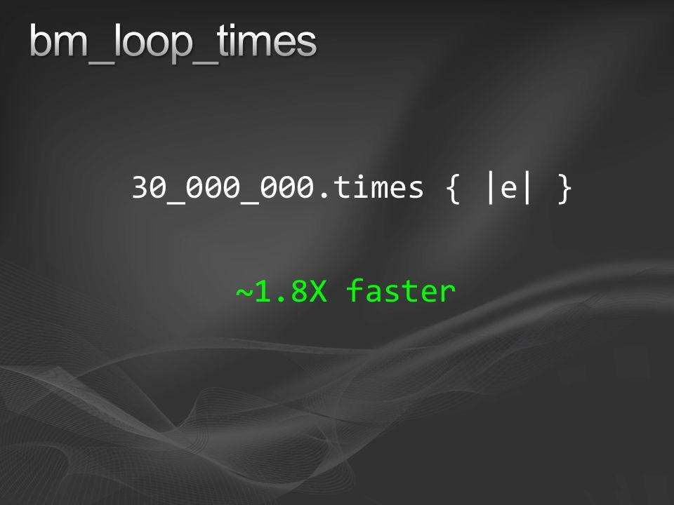 30_000_000.times { |e| } ~1.8X faster