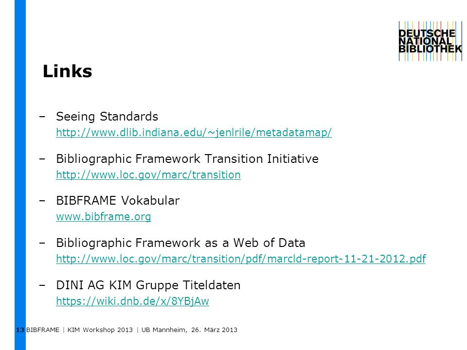 Links –Seeing Standards http://www.dlib.indiana.edu/~jenlrile/metadatamap/ http://www.dlib.indiana.edu/~jenlrile/metadatamap/ –Bibliographic Framework