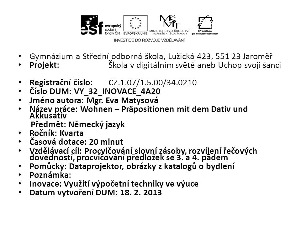 Gymnázium a Střední odborná škola, Lužická 423, 551 23 Jaroměř Projekt: Škola v digitálním světě aneb Uchop svoji šanci Registrační číslo: CZ.1.07/1.5.00/34.0210 Číslo DUM: VY_32_INOVACE_4A20 Jméno autora: Mgr.