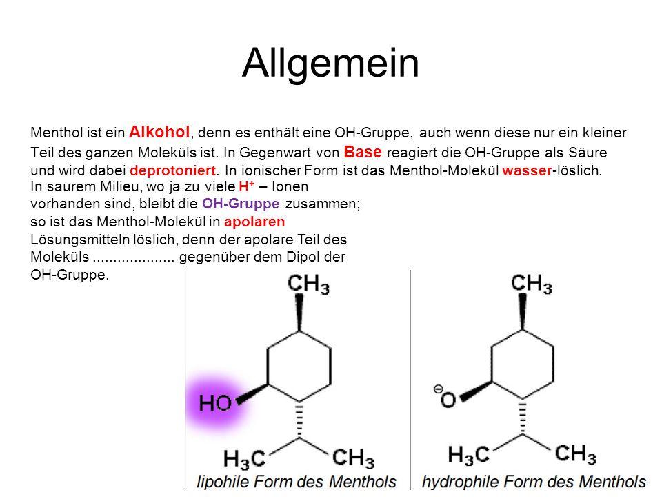 Allgemein Menthol ist ein Alkohol, denn es enthält eine OH-Gruppe, auch wenn diese nur ein kleiner Teil des ganzen Moleküls ist. In Gegenwart von Base