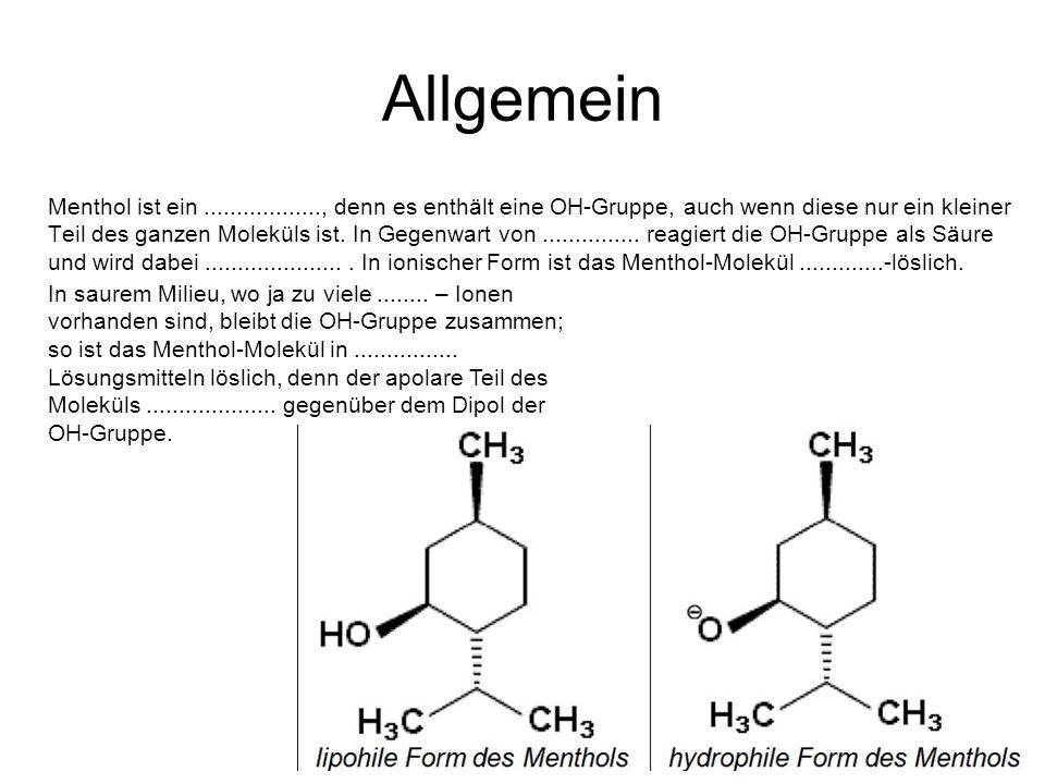 Allgemein Menthol ist ein.................., denn es enthält eine OH-Gruppe, auch wenn diese nur ein kleiner Teil des ganzen Moleküls ist. In Gegenwar