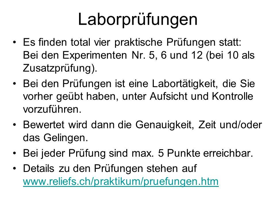 Laborprüfungen Es finden total vier praktische Prüfungen statt: Bei den Experimenten Nr. 5, 6 und 12 (bei 10 als Zusatzprüfung). Bei den Prüfungen ist