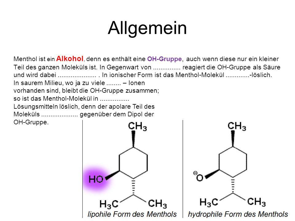 Allgemein Menthol ist ein Alkohol, denn es enthält eine OH-Gruppe, auch wenn diese nur ein kleiner Teil des ganzen Moleküls ist. In Gegenwart von.....