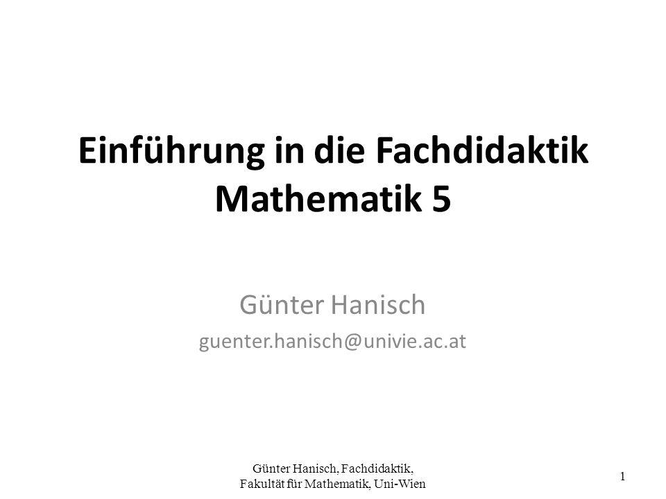 Günter Hanisch, Fachdidaktik, Fakultät für Mathematik, Uni-Wien 1 Einführung in die Fachdidaktik Mathematik 5 Günter Hanisch guenter.hanisch@univie.ac