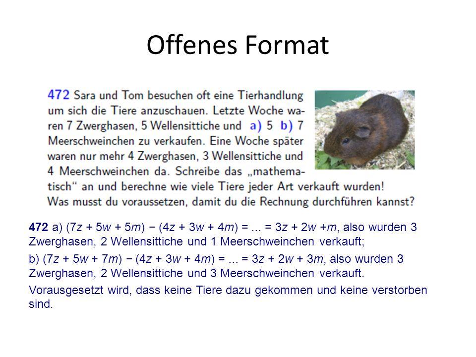 Offenes Format 472 a) (7z + 5w + 5m) (4z + 3w + 4m) =... = 3z + 2w +m, also wurden 3 Zwerghasen, 2 Wellensittiche und 1 Meerschweinchen verkauft; b) (